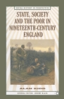 State, Society and the Poor in Nineteenth-Century England: In Nineteenth-Century England (Social History in Perspective) Cover Image