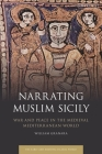 Narrating Muslim Sicily: War and Peace in the Medieval Mediterranean World Cover Image