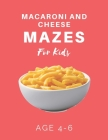 Macaroni and Cheese Mazes For Kids Age 4-6: 40 Brain-bending Challenges, An Amazing Maze Activity Book for Kids, Best Maze Activity Book for Kids Cover Image