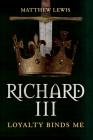 Richard III: Loyalty Binds Me Cover Image