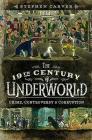 The 19th Century Underworld: Crime, Controversy & Corruption Cover Image
