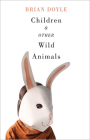 Children & Other Wild Animals: Notes on Badgers, Otters, Sons, Hawks, Daughters, Dogs, Bears, Air, Bobcats, Fishers, Mascots, Charles Darwin, Newts, Cover Image