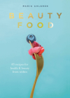 Beauty Food: 85 recipes for health & beauty from within Cover Image