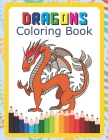 Dragons Coloring Book: Fantastic Dragons Coloring Book For Boys Girls Toddlers Preschoolers Kids 3-8 6-8 With Fun Easy And Relaxing Coloring Cover Image