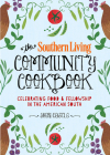 The Southern Living Community Cookbook: Celebrating Food and Fellowship in the American South Cover Image