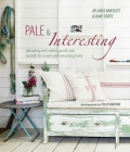 Pale & Interesting: Decorating with whites, pastels and neutrals for a warm and welcoming home Cover Image