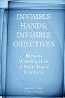Invisible Hands, Invisible Objectives: Bringing Workplace Law and Public Policy Into Focus Cover Image