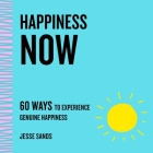 Happiness Now: 60 Ways to Experience Genuine Happiness (The Now Series) Cover Image