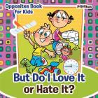 But Do I Love It or Hate It? Opposites Book for Kids Cover Image