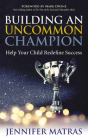 Building an Uncommon Champion: Help Your Child Redefine Success Cover Image