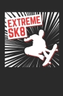 Extreme SK8: Skateboard Journal, Blank Paperback Notebook for Skateboarder to write in, Skateboarding Gift, 150 pages, college rule Cover Image