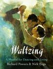 Waltzing: A Manual for Dancing and Living Cover Image