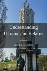Understanding Ukraine and Belarus: A Memoir Cover Image