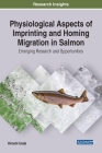 Physiological Aspects of Imprinting and Homing Migration in Salmon: Emerging Research and Opportunities Cover Image