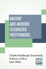 Ancient And Modern Celebrated Freethinkers: Reprinted From An English Work, Entitled