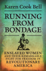 Running from Bondage: Enslaved Women and Their Remarkable Fight for Freedom in Revolutionary America Cover Image