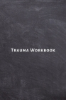 Trauma Workbook: Self help worksheets with techniques, tools and activities for healing traumatic experiences in adults, youth, teens a Cover Image
