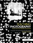 Teaching Photography: Tools for the Imaging Educator (Photography Educators) Cover Image