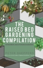 Raised Bed Gardening Compilation for Beginners and Experienced Gardeners: The ultimate guide to produce organic vegetables with tips and ideas to incr Cover Image