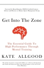 Get Into The Zone: The Essential Guide To High Performance Through Mental Training Cover Image