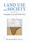 Land Use and Society, Third Edition: Geography, Law, and Public Policy Cover Image
