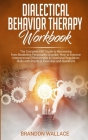 Dialectical Behavior Therapy Workbook: The Complete DBT Guide to Recovering from Borderline Personality Disorder. How to Improve Interpersonal Effecti Cover Image