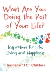 What Are You Doing the Rest of Your Life? - Inspiration for Life, Living and Happiness Cover Image