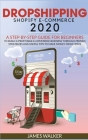 Dropshipping Shopify E-Commerce 2020: A Step-by-Step Guide for Beginners to Build a Profitable E-Commerce Business through Proven Strategies and Usefu Cover Image
