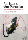Paris and the Parasite: Noise, Health, and Politics in the Media City Cover Image