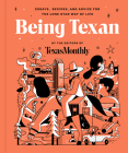 Being Texan: Essays, Recipes, and Advice for the Lone Star Way of Life Cover Image