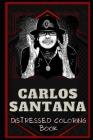 Carlos Santana Distressed Coloring Book: Artistic Adult Coloring Book Cover Image