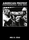 Mel D. Cole: American Protest: Photographs 2020-2021 Cover Image