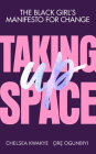Taking Up Space: The Black Girl's Manifesto for Change Cover Image