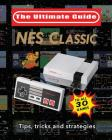 NES Classic: Ultimate Guide To The NES Classic: Tips, Tricks, and Strategies to all 30 Games Cover Image