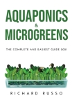 Aquaponics & Microgreens: The Complete and Easiest Guide 2021 Cover Image