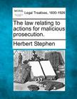 The Law Relating to Actions for Malicious Prosecution. Cover Image