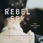 Rebel Spy Lib/E Cover Image