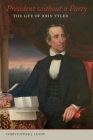 President Without a Party: The Life of John Tyler Cover Image