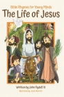 The Life of Jesus: Bible Rhymes for Young Minds Cover Image