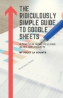 The Ridiculously Simple Guide to Google Sheets: A Practical Guide to Cloud-Based Spreadsheets Cover Image
