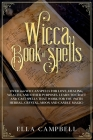 Wicca Book of Spells: Over 100 Wiccan Spells for Love, Healing, Wealth, and Other Purposes. Learn to Craft and Cast Spells That Work For You Cover Image