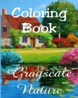 Coloring Book - Grayscale Nature: Beautiful Nature Paintings for Adult Coloring Cover Image