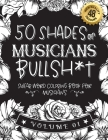 50 Shades of musicians Bullsh*t: Swear Word Coloring Book For musicians: Funny gag gift for musicians w/ humorous cusses & snarky sayings musicians wa Cover Image