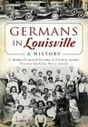 Germans in Louisville: A History (American Heritage) Cover Image