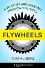 Flywheels: How Cities Are Creating Their Own Futures Cover Image