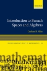 Introduction to Banach Spaces and Algebras (Oxford Graduate Texts in Mathematics #20) Cover Image