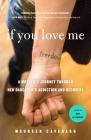 If You Love Me: A Mother's Journey Through Her Daughter's Addiction and Recovery Cover Image