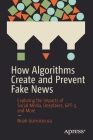 How Algorithms Create and Prevent Fake News: Exploring the Impacts of Social Media, Deepfakes, Gpt-3, and More Cover Image