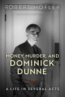 Money, Murder, and Dominick Dunne: A Life in Several Acts Cover Image