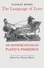 The Language of Love: An Interpretation of Plato's Phaedrus Cover Image